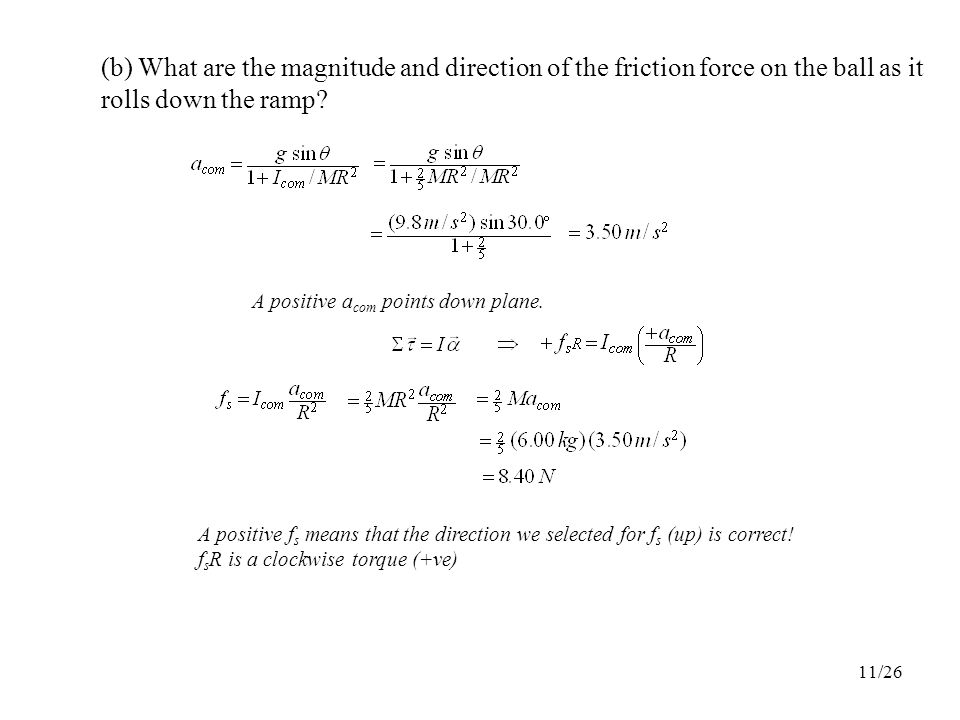 (b) What are the magnitude and direction of the friction force on the ball as it rolls down the ramp