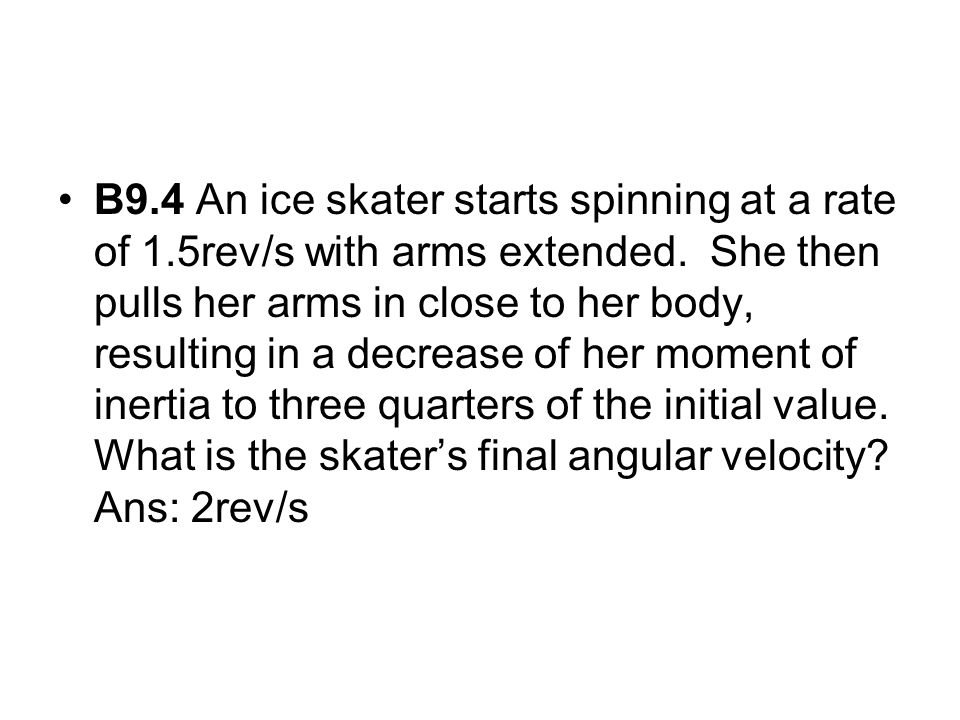 B9. 4 An ice skater starts spinning at a rate of 1