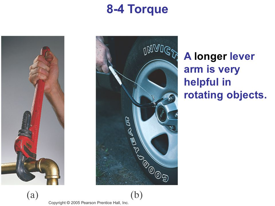 8-4 Torque A longer lever arm is very helpful in rotating objects.