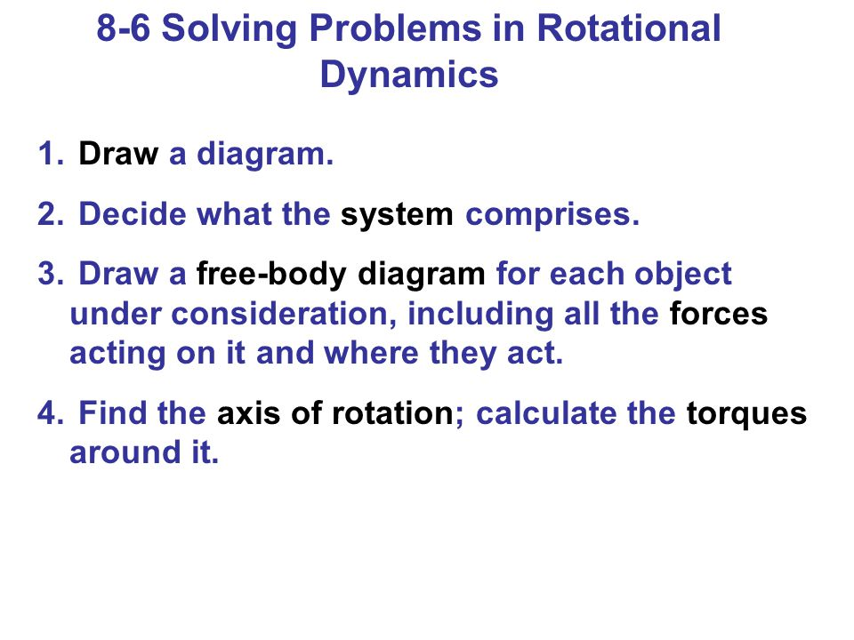 8-6 Solving Problems in Rotational Dynamics