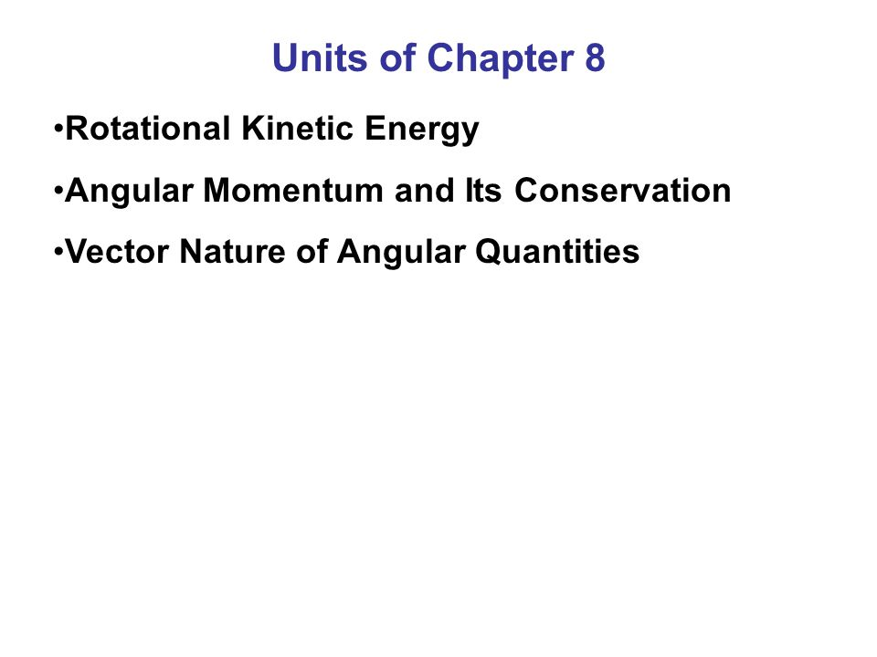 Units of Chapter 8 Rotational Kinetic Energy