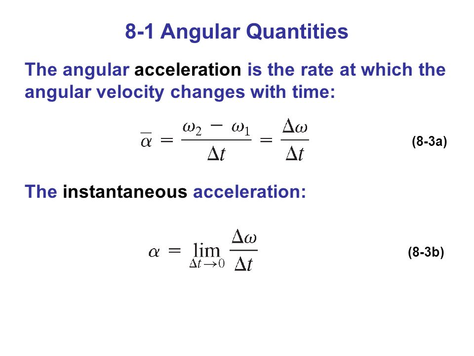 8-1 Angular Quantities The angular acceleration is the rate at which the angular velocity changes with time: