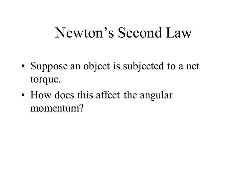 Newton's Second Law Suppose an object is subjected to a net torque.
