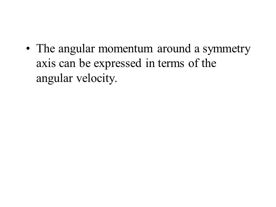 The angular momentum around a symmetry axis can be expressed in terms of the angular velocity.