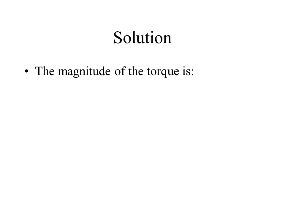 Solution The magnitude of the torque is: