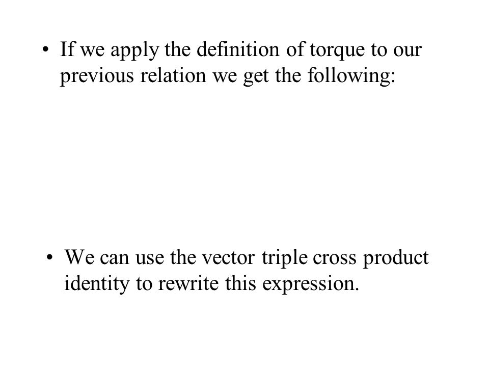 If we apply the definition of torque to our previous relation we get the following: