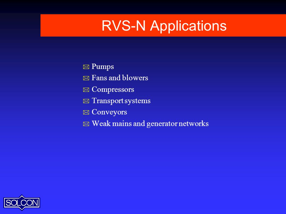 RVS-N Applications Pumps Fans and blowers Compressors
