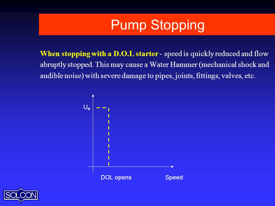 Pump Stopping When stopping with a D.O.L starter - speed is quickly reduced and flow.