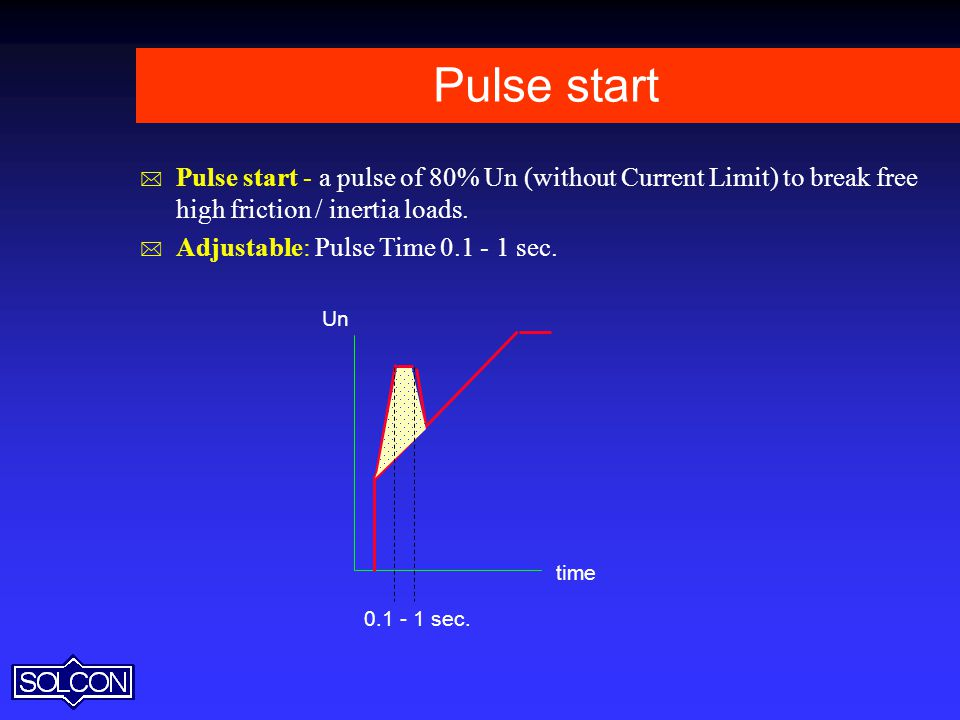 Pulse start Pulse start - a pulse of 80% Un (without Current Limit) to break free high friction / inertia loads.