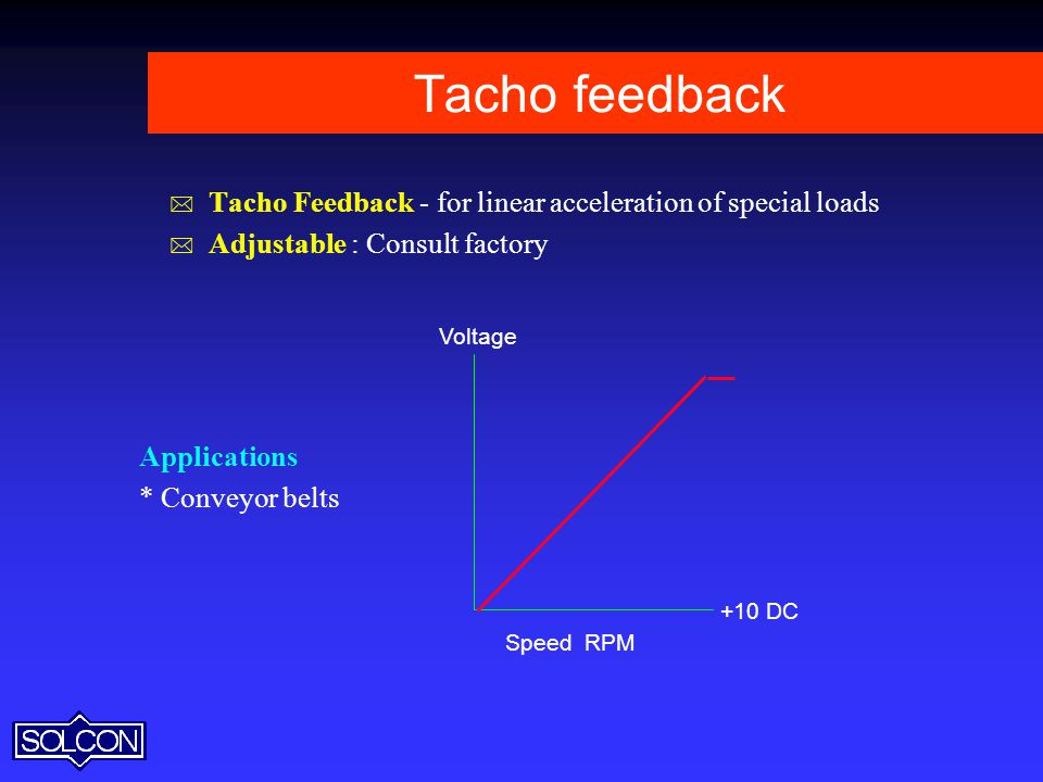 Tacho feedback Tacho Feedback - for linear acceleration of special loads. Adjustable : Consult factory.