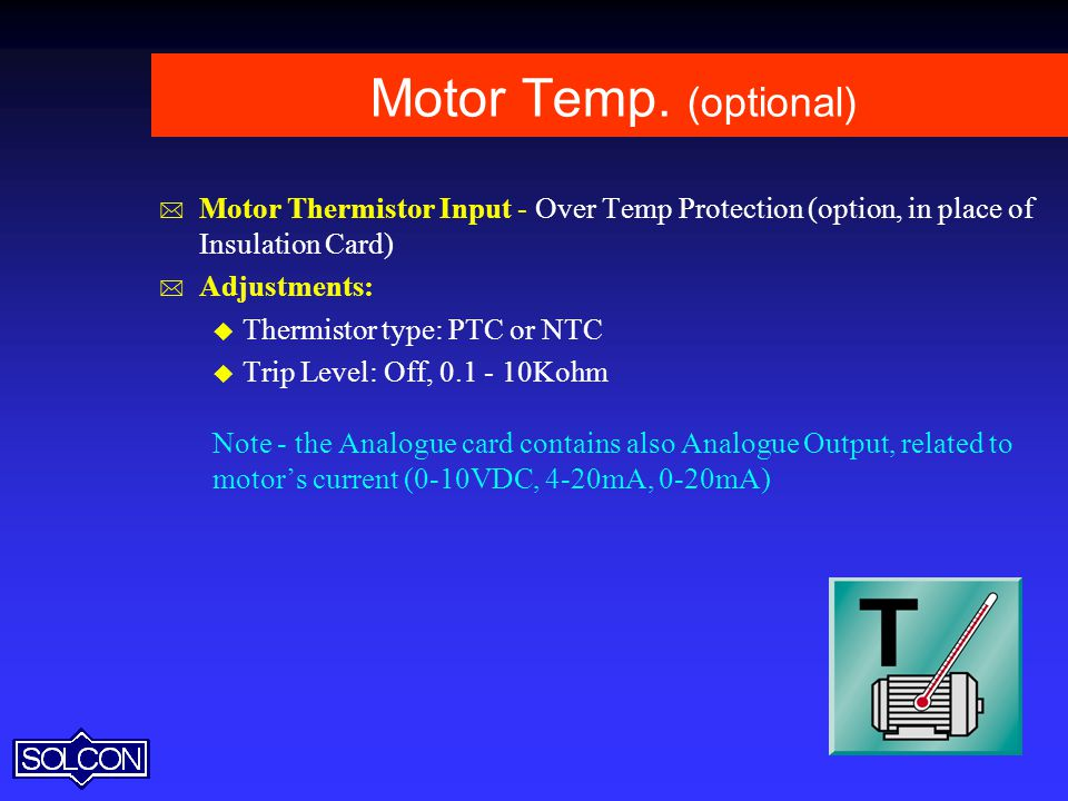 Motor Temp. (optional) Motor Thermistor Input - Over Temp Protection (option, in place of Insulation Card)