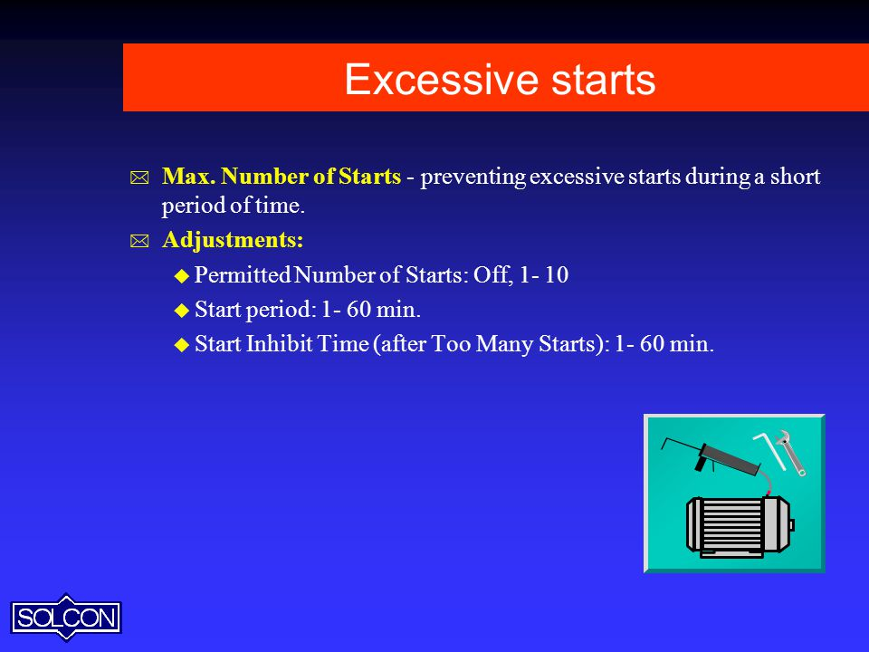 Excessive starts Max. Number of Starts - preventing excessive starts during a short period of time.