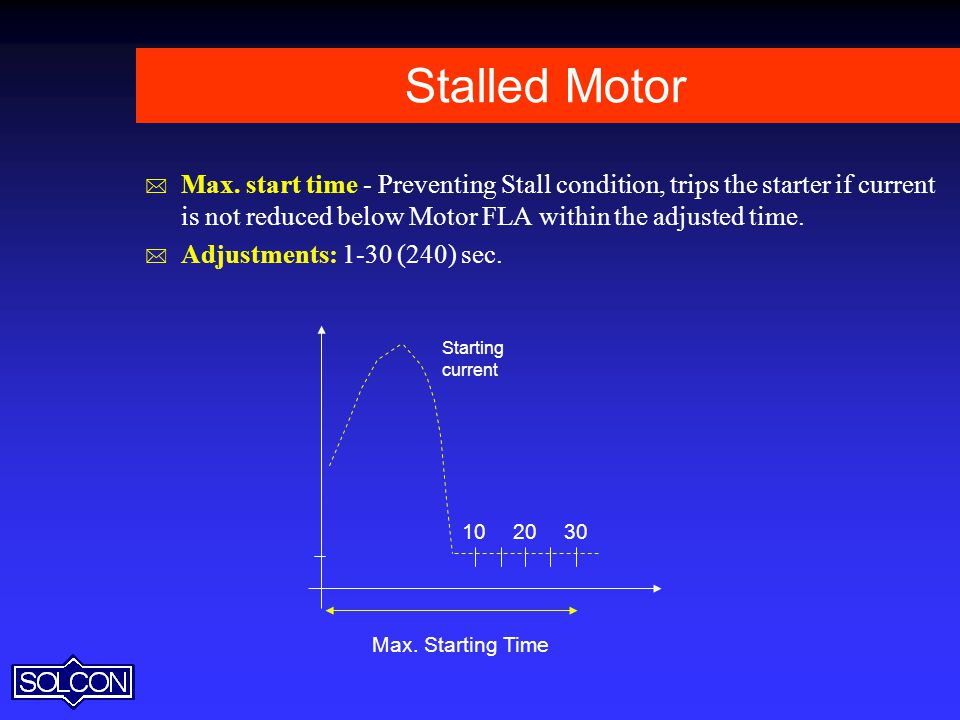 Stalled Motor Max. start time - Preventing Stall condition, trips the starter if current is not reduced below Motor FLA within the adjusted time.