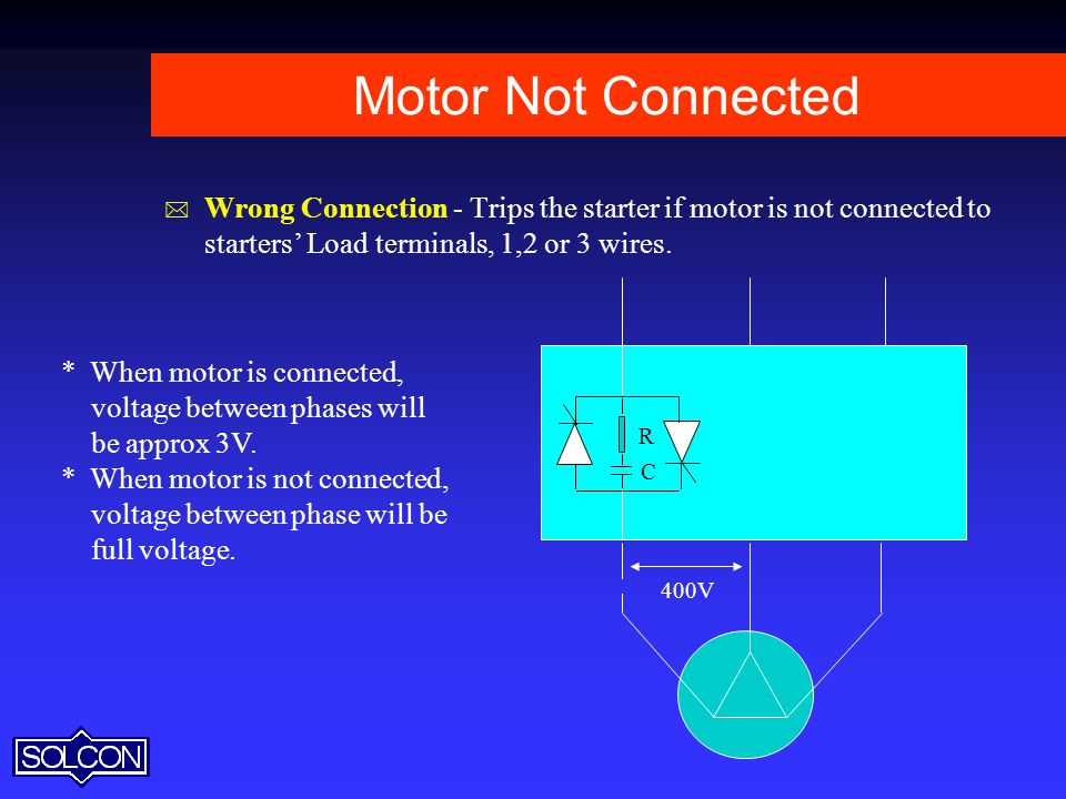 Motor Not Connected Wrong Connection - Trips the starter if motor is not connected to starters' Load terminals, 1,2 or 3 wires.