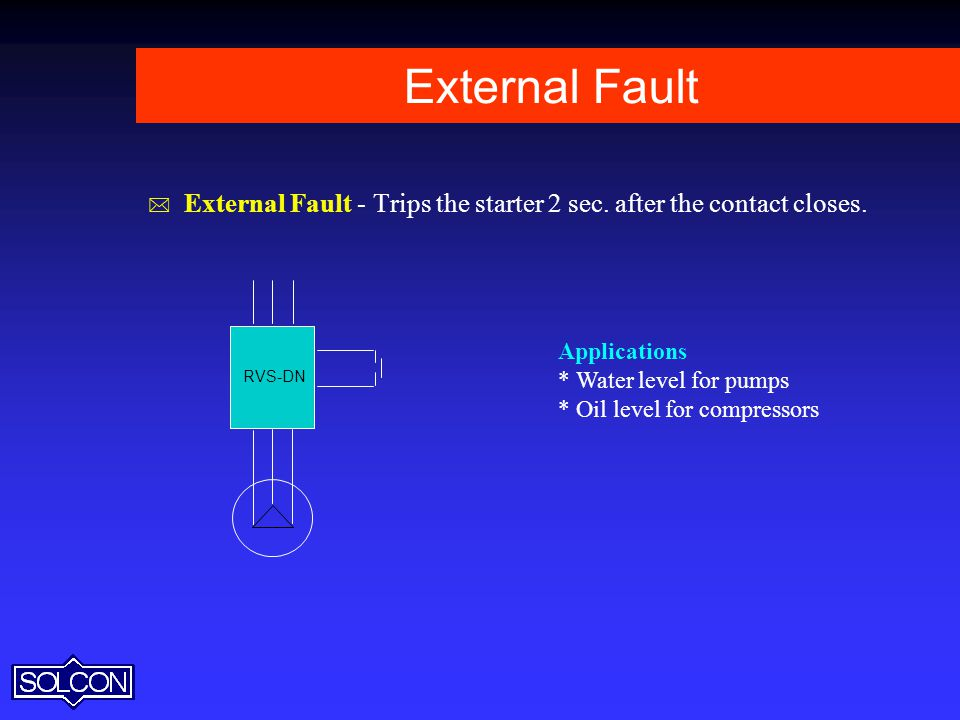 External Fault External Fault - Trips the starter 2 sec. after the contact closes. RVS-DN. Applications.