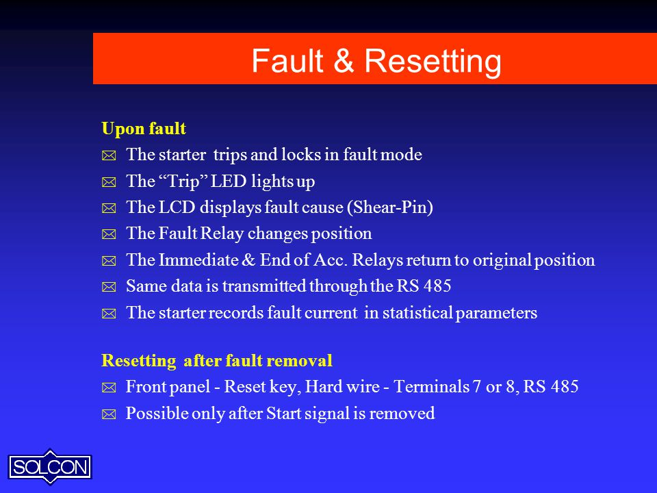 Fault & Resetting Upon fault The starter trips and locks in fault mode