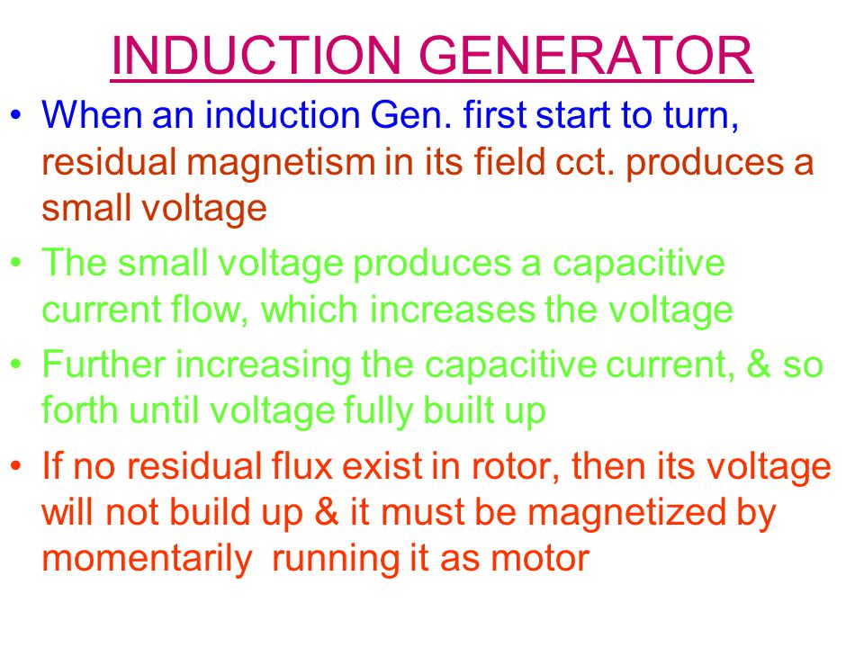 INDUCTION GENERATOR When an induction Gen. first start to turn, residual magnetism in its field cct. produces a small voltage.