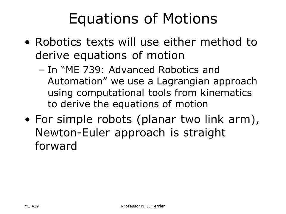 Equations of Motions Robotics texts will use either method to derive equations of motion.