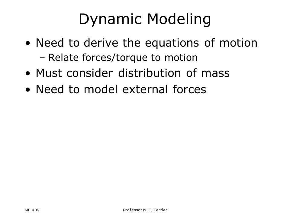 Dynamic Modeling Need to derive the equations of motion