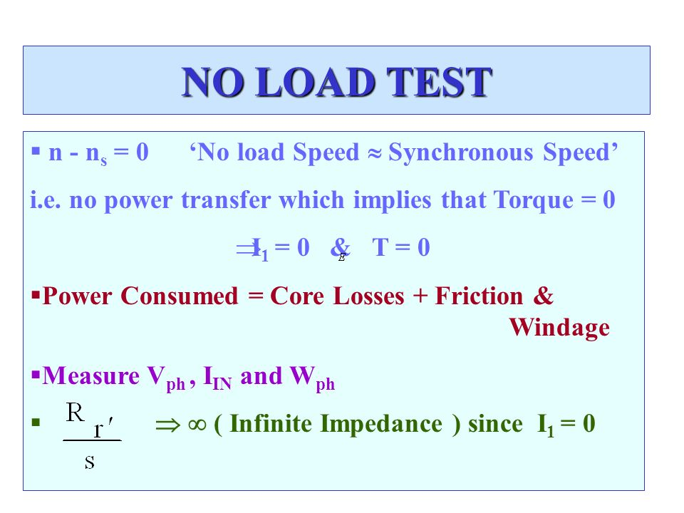 NO LOAD TEST n - ns = 0 'No load Speed  Synchronous Speed'