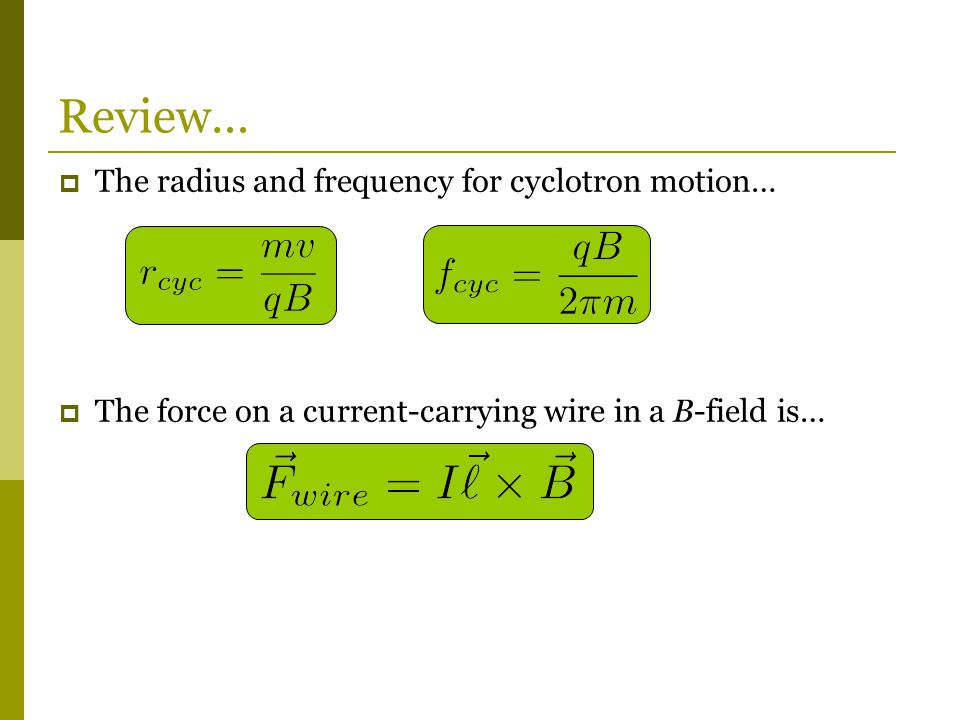 Review… The radius and frequency for cyclotron motion…