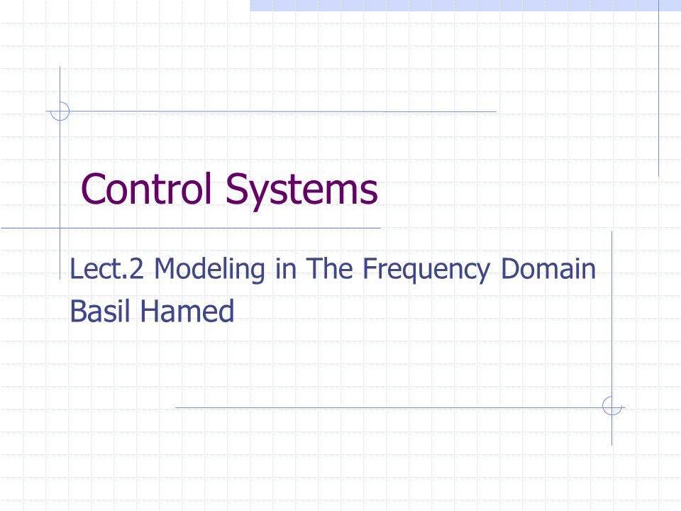 Lect.2 Modeling in The Frequency Domain Basil Hamed