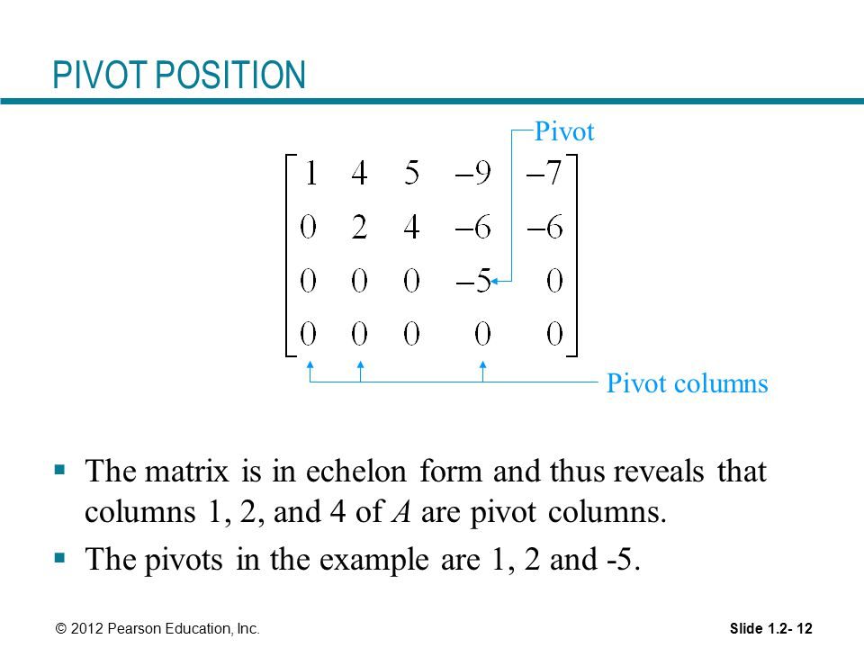 PIVOT POSITION Pivot. Pivot columns. The matrix is in echelon form and thus reveals that columns 1, 2, and 4 of A are pivot columns.