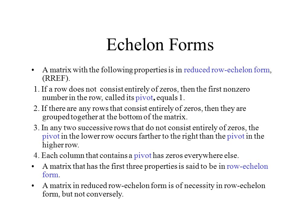 Echelon Forms A matrix with the following properties is in reduced row-echelon form, (RREF).