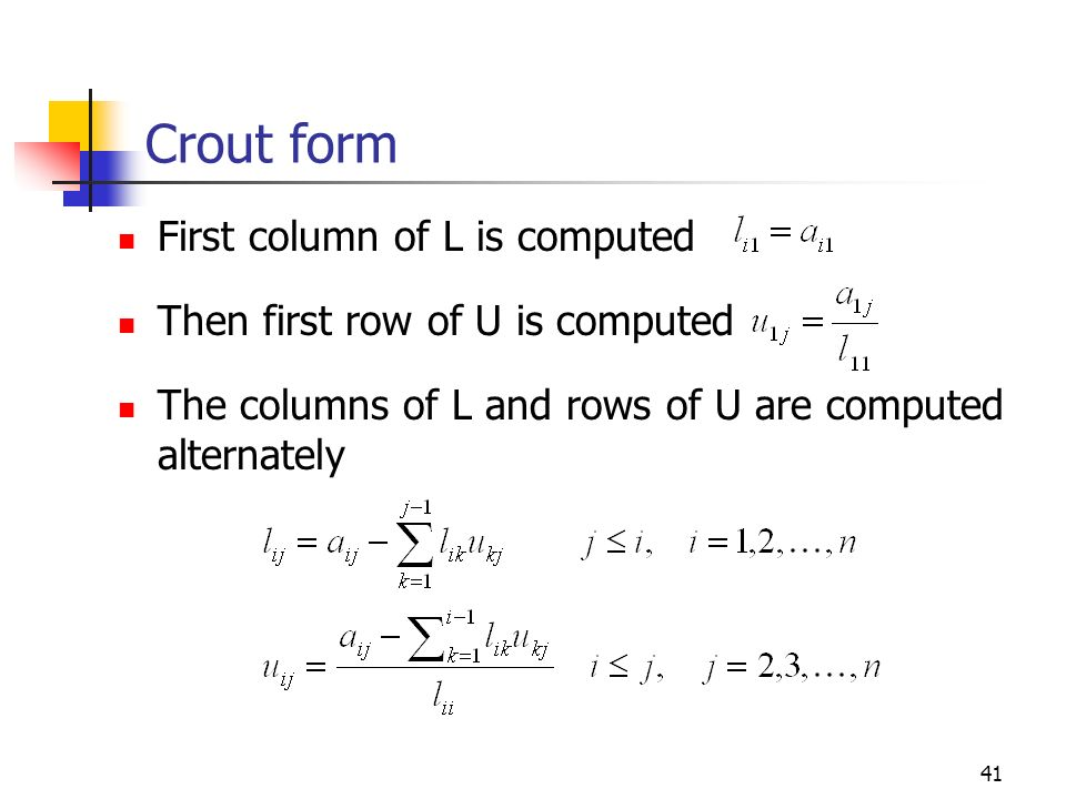 Crout form First column of L is computed