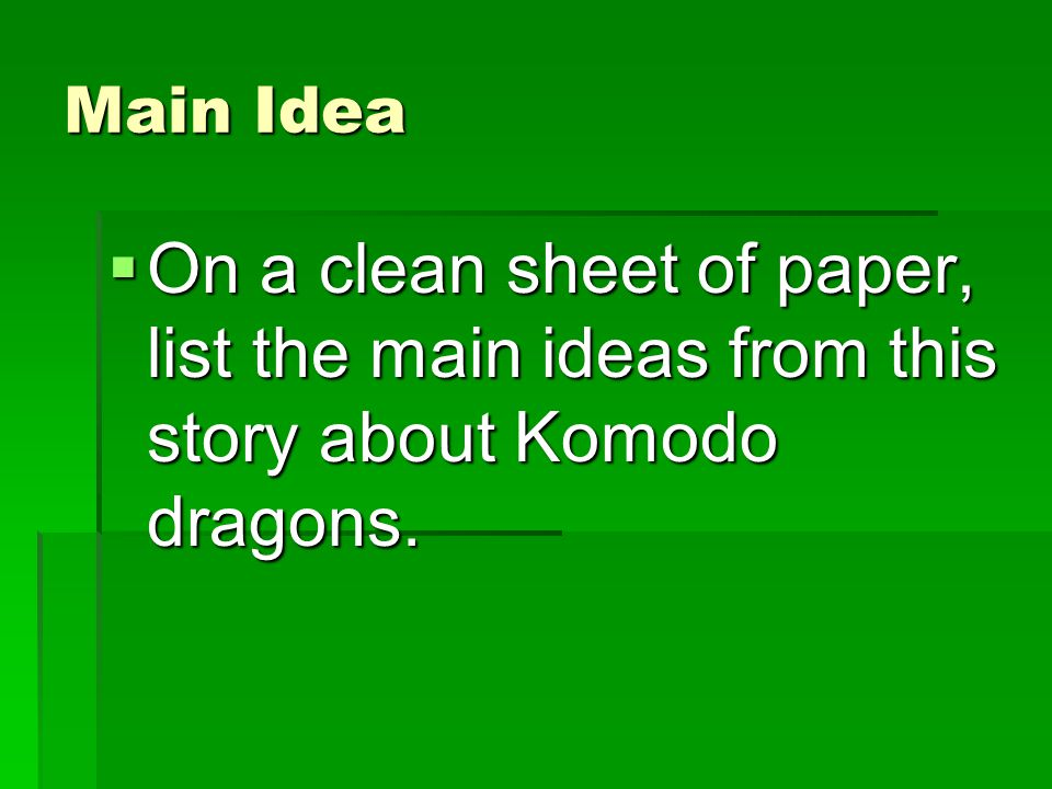 Main Idea On a clean sheet of paper, list the main ideas from this story about Komodo dragons.