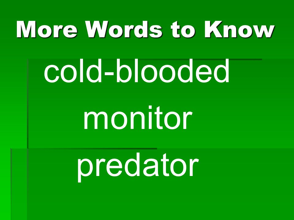 More Words to Know cold-blooded monitor predator