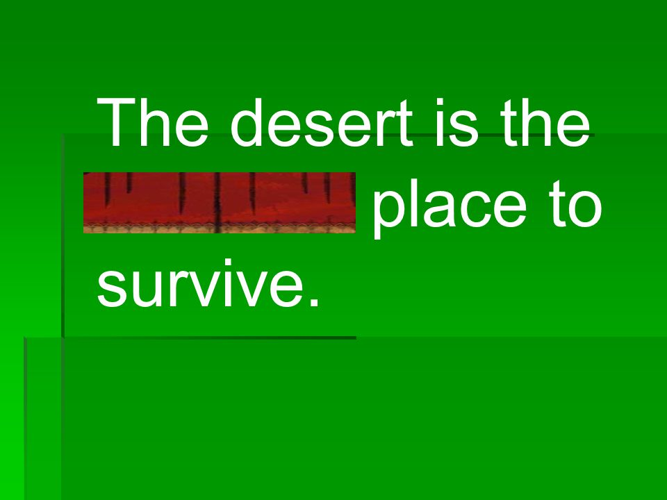 The desert is the harshest place to survive.