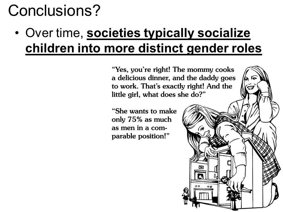 Conclusions Over time, societies typically socialize children into more distinct gender roles
