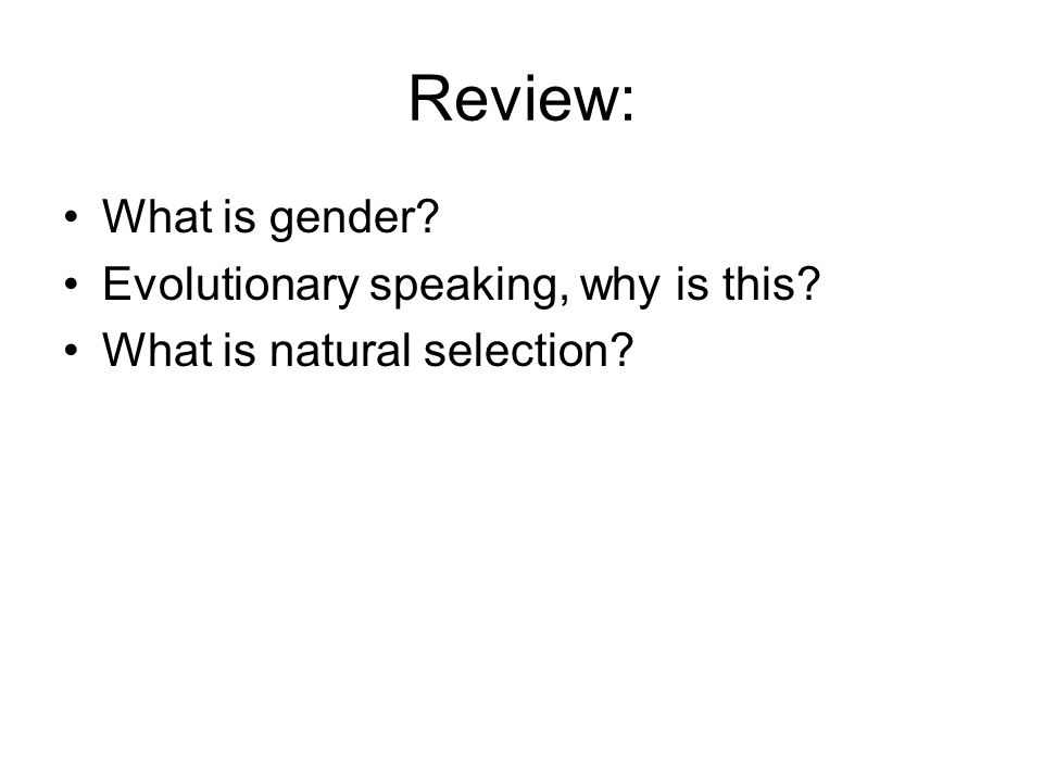 Review: What is gender Evolutionary speaking, why is this