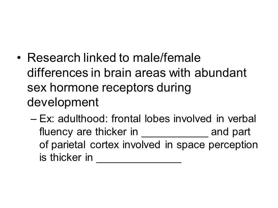 Research linked to male/female differences in brain areas with abundant sex hormone receptors during development