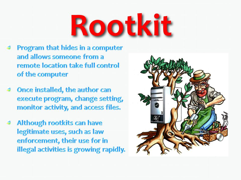 Rootkit Program that hides in a computer and allows someone from a remote location take full control of the computer.