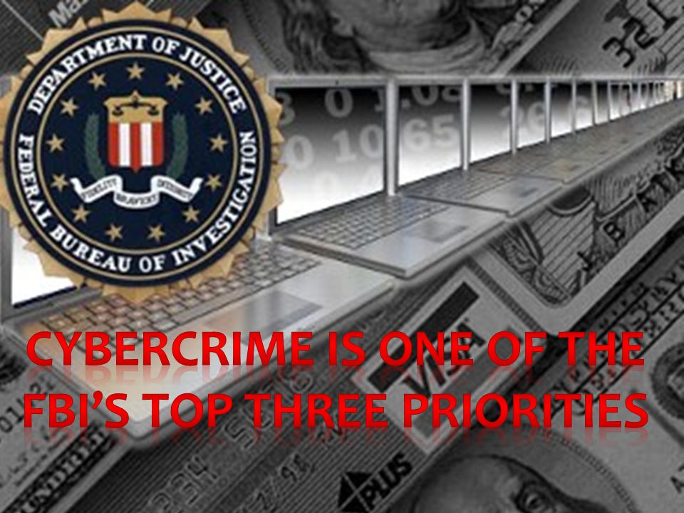 Cybercrime is one of the FBI's top three priorities