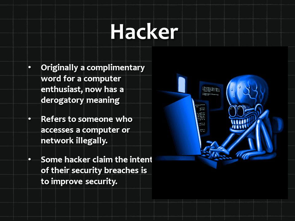 Hacker Originally a complimentary word for a computer enthusiast, now has a derogatory meaning.