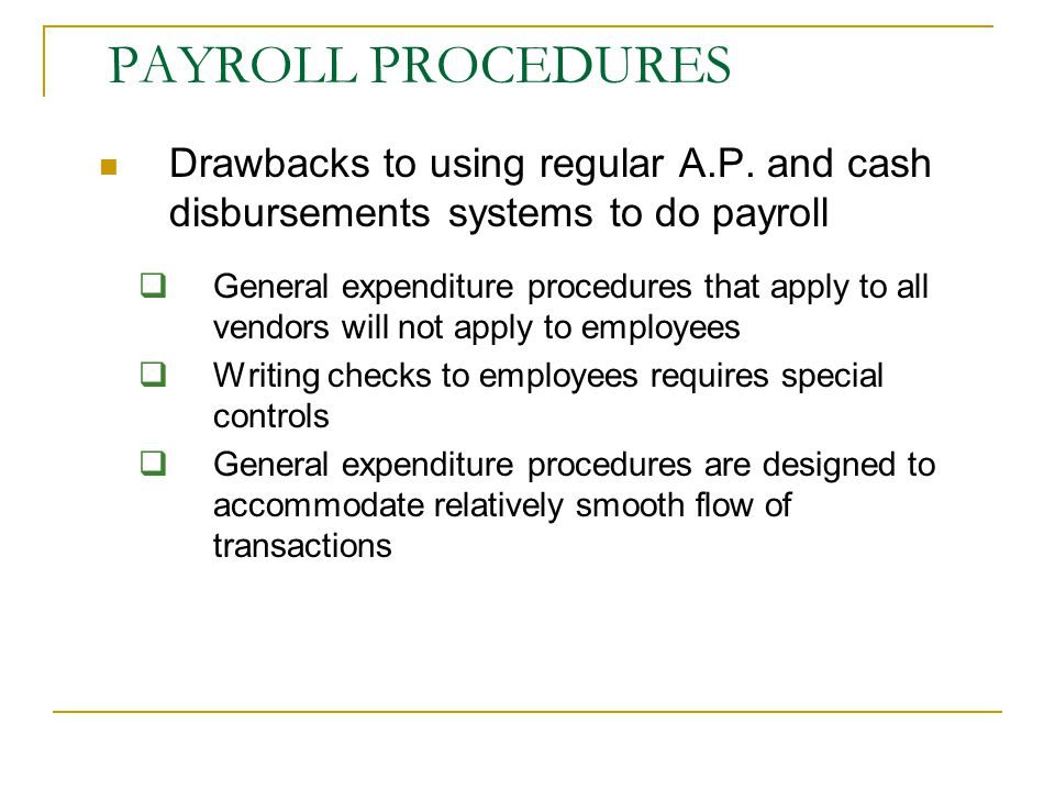 PAYROLL PROCEDURES Drawbacks to using regular A.P. and cash disbursements systems to do payroll.