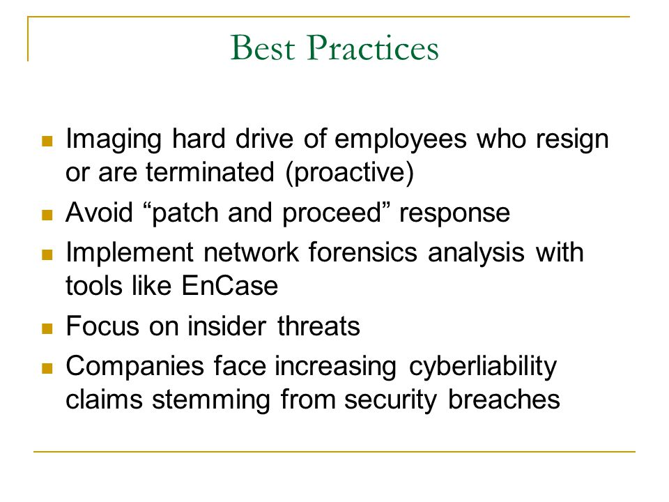 Best Practices Imaging hard drive of employees who resign or are terminated (proactive) Avoid patch and proceed response.