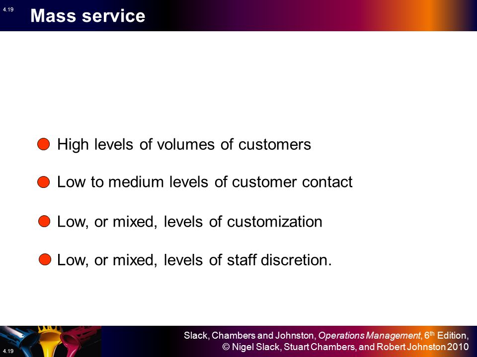 Mass service High levels of volumes of customers