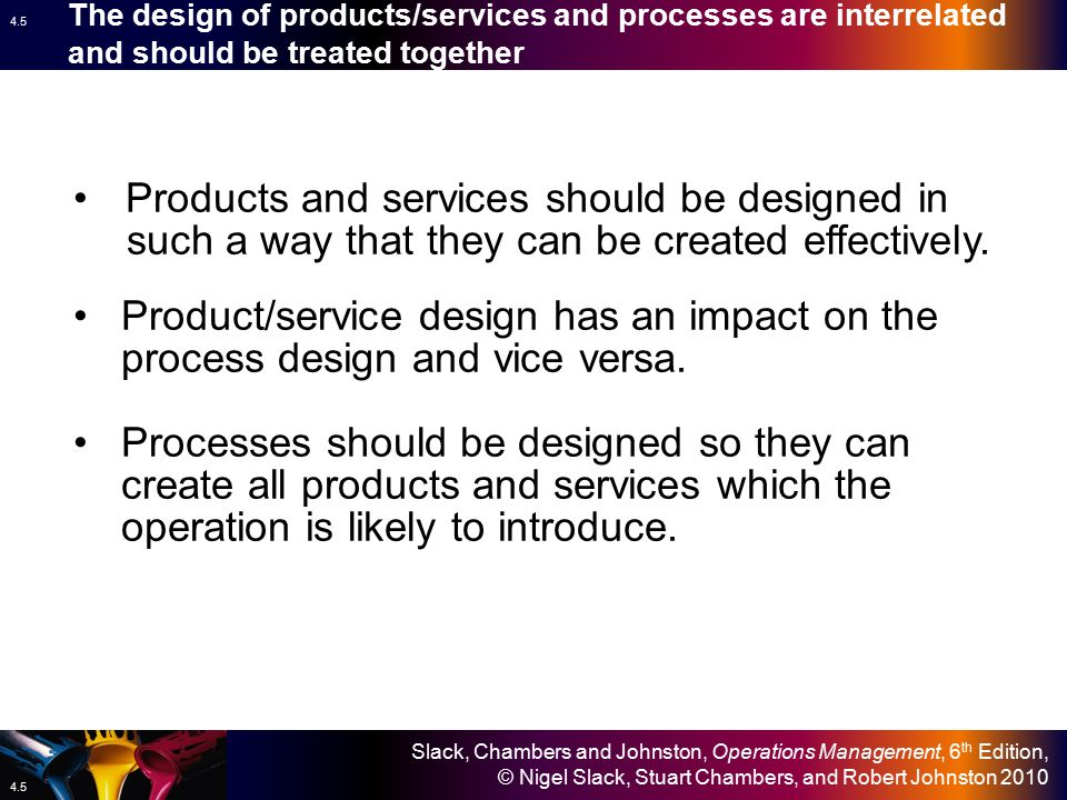 The design of products/services and processes are interrelated and should be treated together