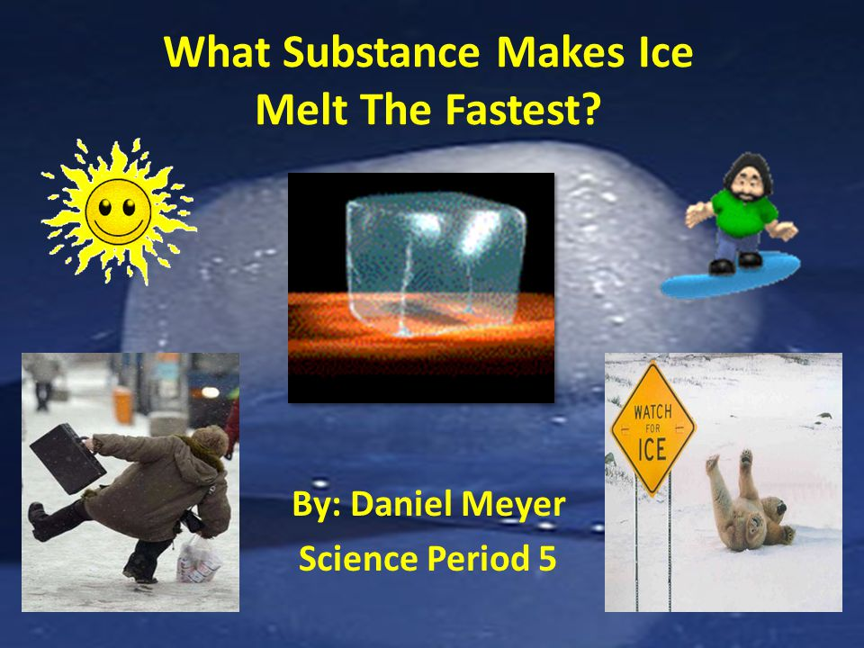 what makes ice melt fastest