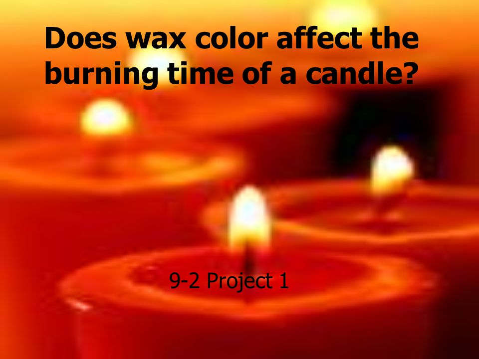 Does wax color affect the burning time of a candle? - ppt video ...