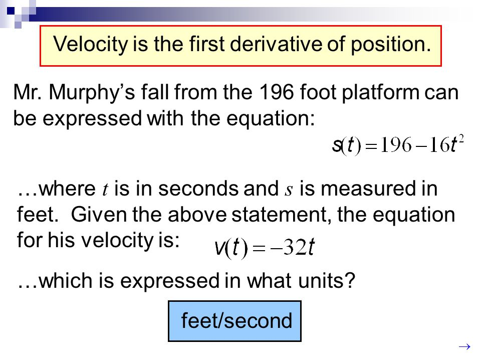 Velocity is the first derivative of position.