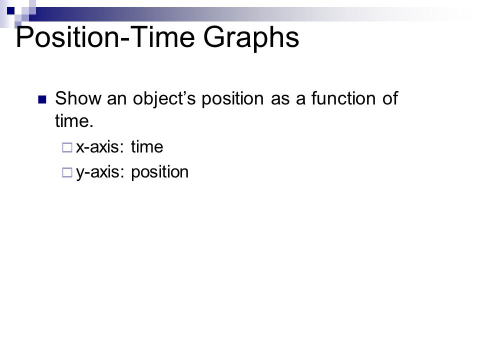 Position-Time Graphs Show an object's position as a function of time.