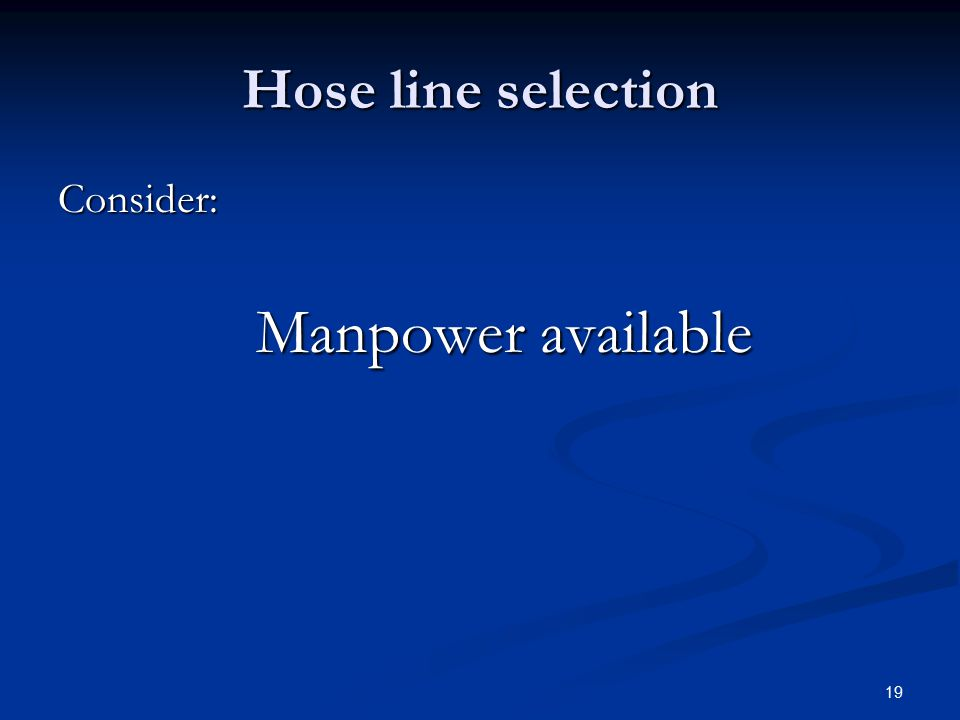 Hose line selection Consider: Manpower available