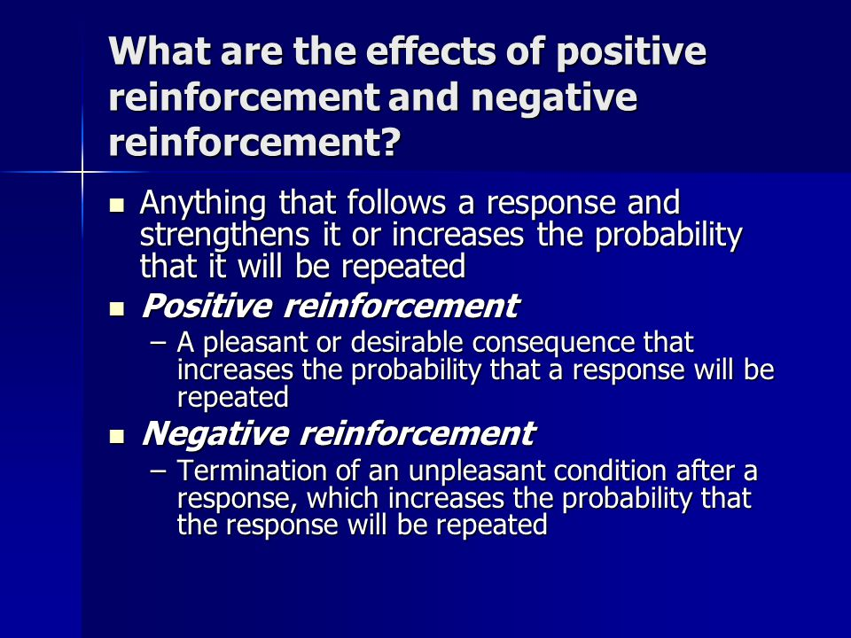 a research on the effects of positive reinforcement on learning If positive reinforcement was to be explained in a couple of words, it would be 'timely encouragement' as simple as that is, it happens to be a very elementary technique to implement discipline in the classroom.