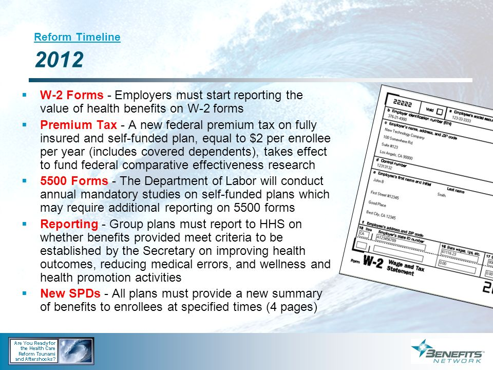 Reform Timeline 2012 W-2 Forms - Employers must start reporting the value of health benefits on W-2 forms.