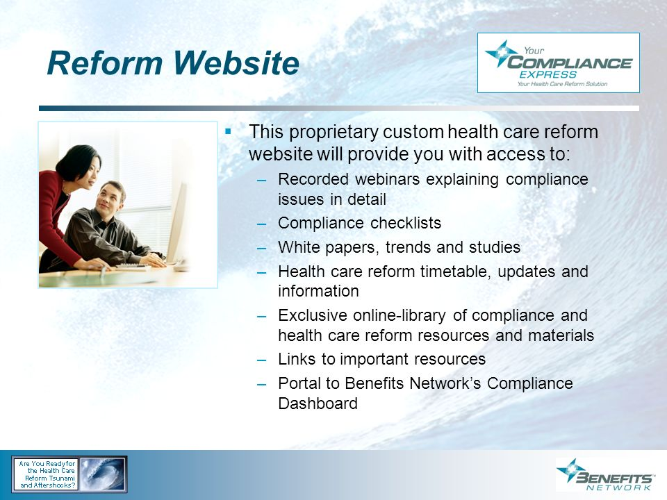 Reform Website This proprietary custom health care reform website will provide you with access to: